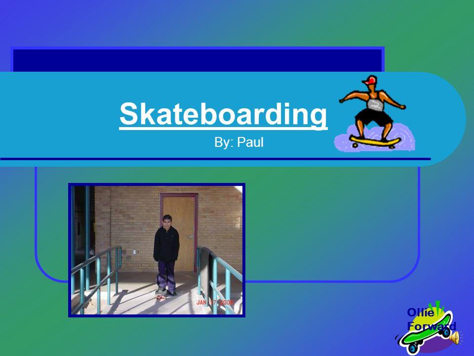 Skateboarding By: Paul Ollie Forward