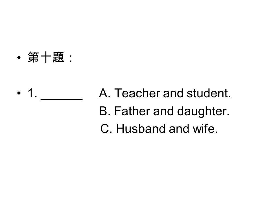 主題 7 :學校生活 第十三題: 1. ______A. She is a teacher. B. She is a student. C. She is a secretary.