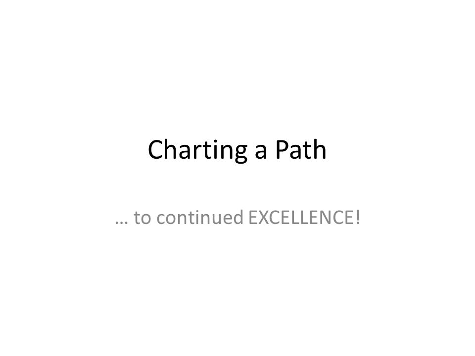 Charting a Path … to continued EXCELLENCE!