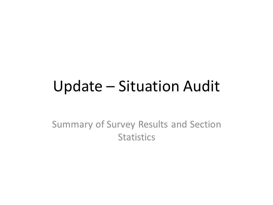 Update – Situation Audit Summary of Survey Results and Section Statistics