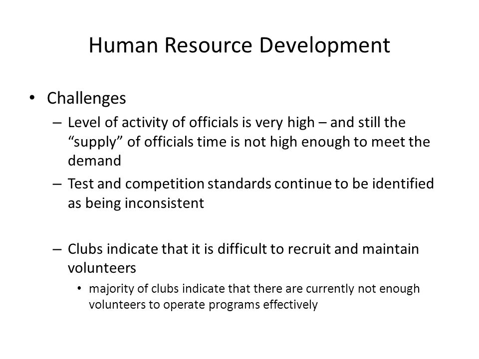 "Human Resource Development Challenges – Level of activity of officials is very high – and still the ""supply"" of officials time is not high enough to m"