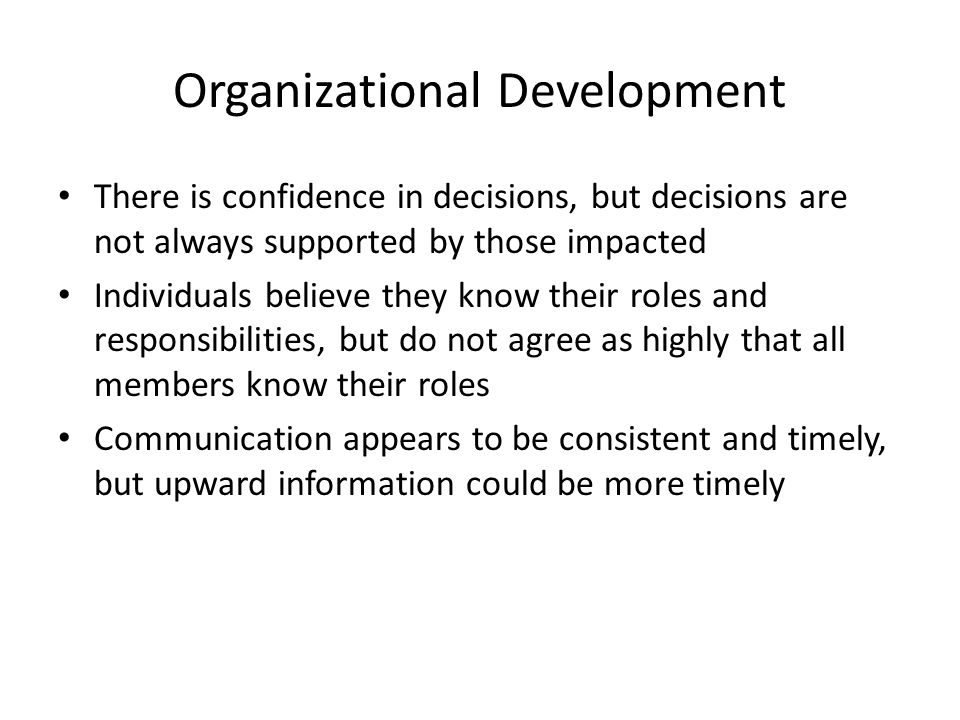 Organizational Development There is confidence in decisions, but decisions are not always supported by those impacted Individuals believe they know th