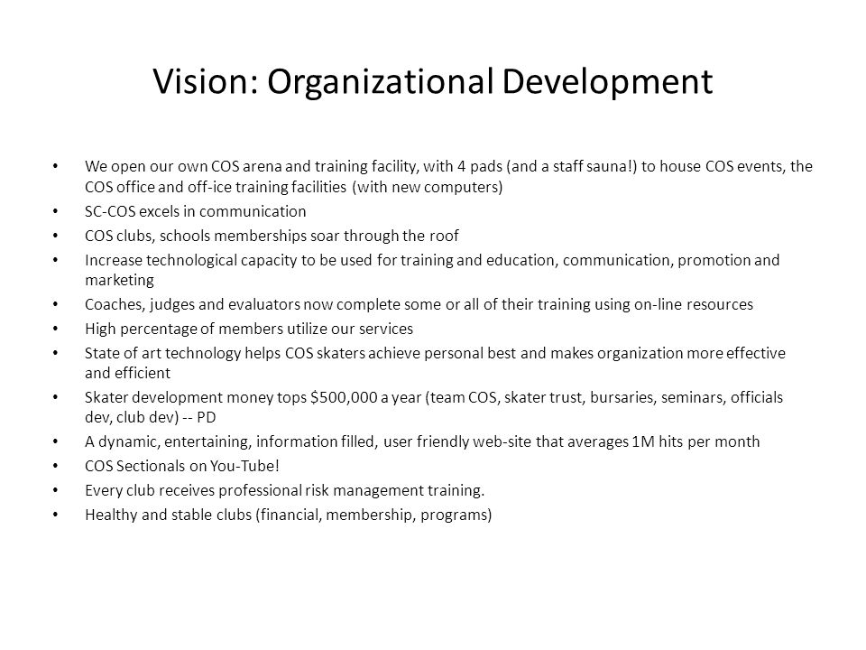 Vision: Organizational Development We open our own COS arena and training facility, with 4 pads (and a staff sauna!) to house COS events, the COS offi