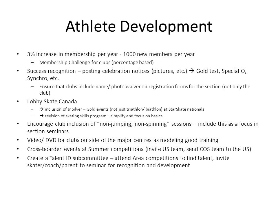 Athlete Development 3% increase in membership per year - 1000 new members per year – Membership Challenge for clubs (percentage based) Success recogni