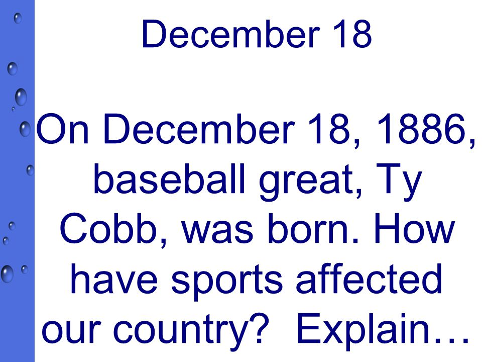 December 18 On December 18, 1886, baseball great, Ty Cobb, was born.