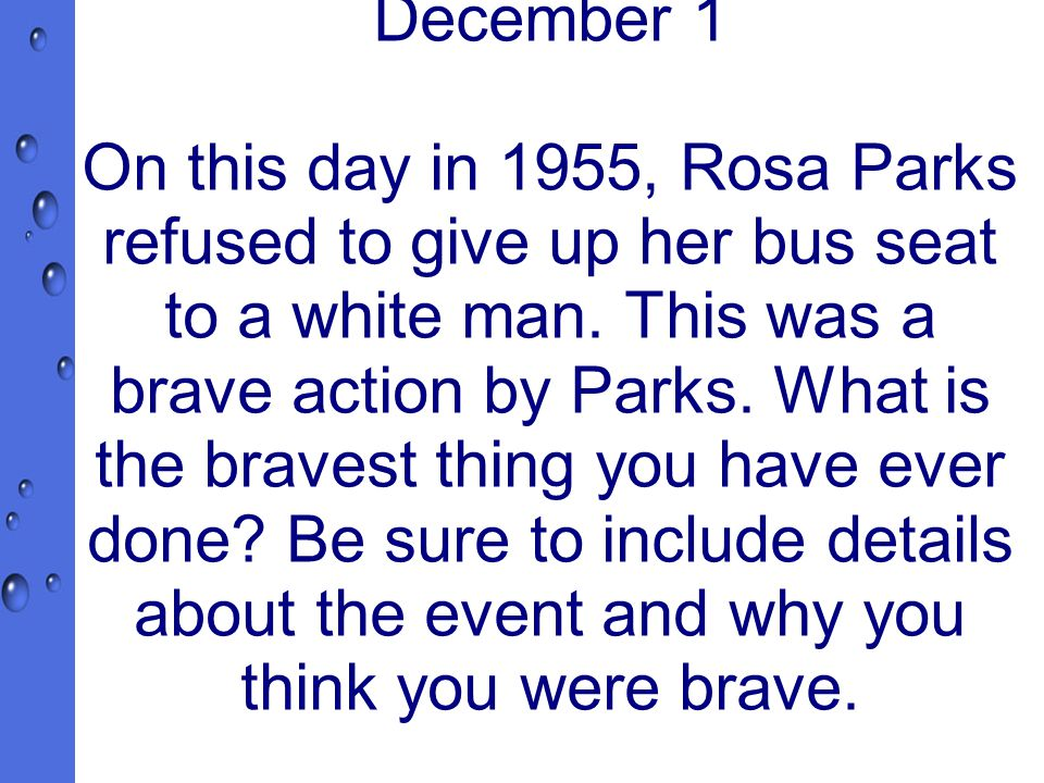 December 1 On this day in 1955, Rosa Parks refused to give up her bus seat to a white man.