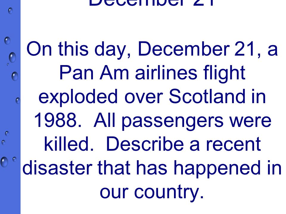 December 21 On this day, December 21, a Pan Am airlines flight exploded over Scotland in 1988.