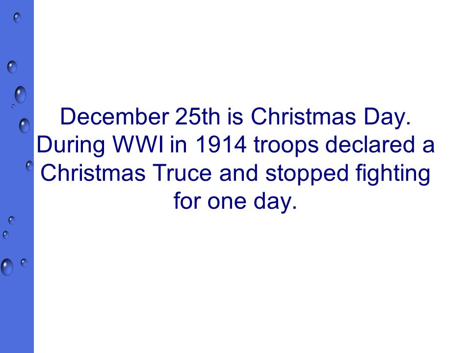 December 25th is Christmas Day.