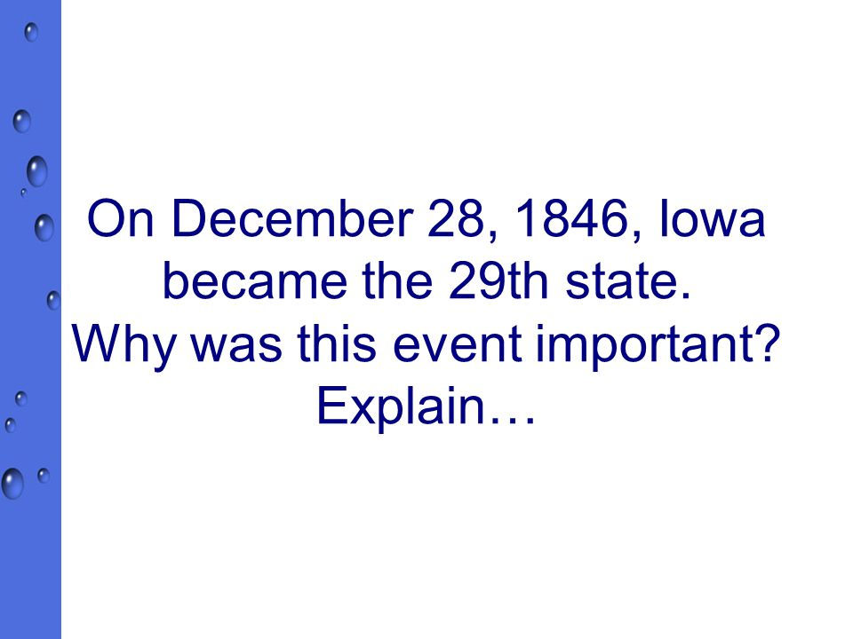 On December 28, 1846, Iowa became the 29th state. Why was this event important Explain…