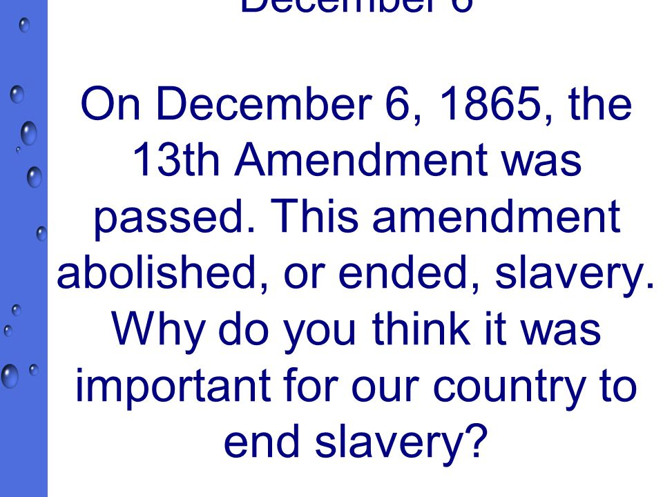 December 6 On December 6, 1865, the 13th Amendment was passed.