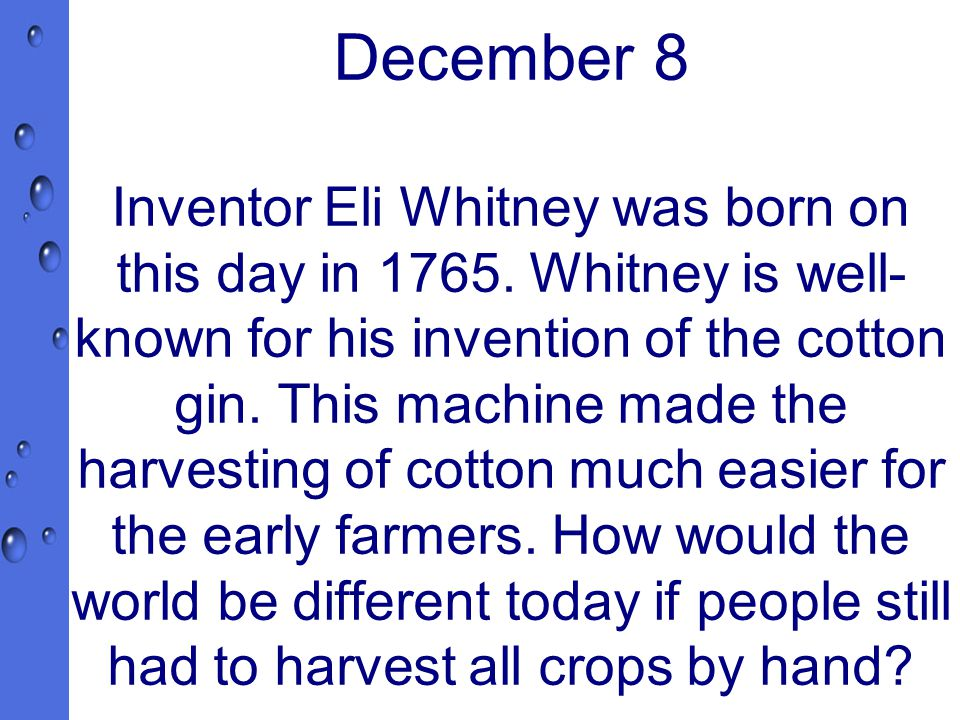 December 8 Inventor Eli Whitney was born on this day in 1765.