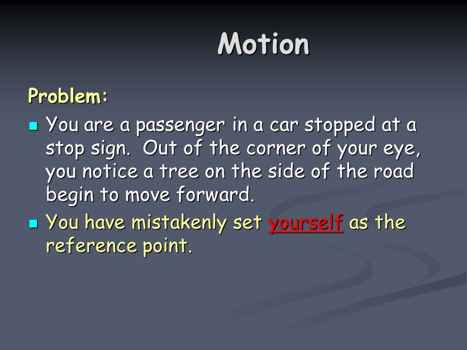 Motion Motion Problem: You are a passenger in a car stopped at a stop sign.