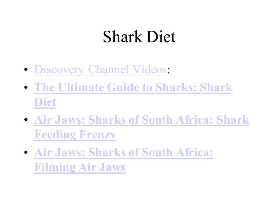 Shark Diet Discovery Channel Videos:Discovery Channel Videos The Ultimate Guide to Sharks: Shark DietThe Ultimate Guide to Sharks: Shark Diet Air Jaws: Sharks of South Africa: Shark Feeding FrenzyAir Jaws: Sharks of South Africa: Shark Feeding Frenzy Air Jaws: Sharks of South Africa: Filming Air JawsAir Jaws: Sharks of South Africa: Filming Air Jaws