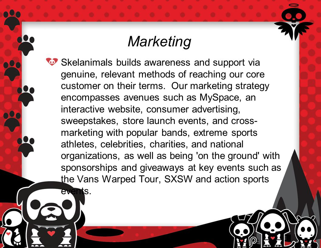 Marketing Skelanimals builds awareness and support via genuine, relevant methods of reaching our core customer on their terms.