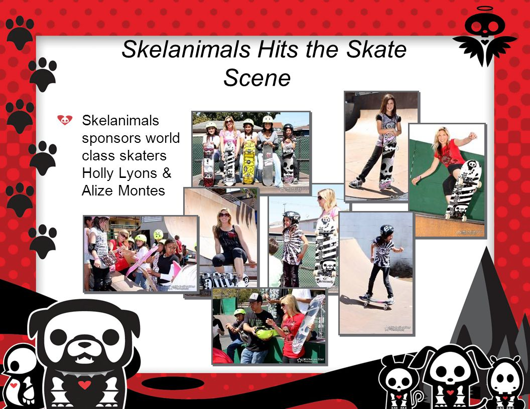 Skelanimals Hits the Skate Scene Skelanimals sponsors world class skaters Holly Lyons & Alize Montes