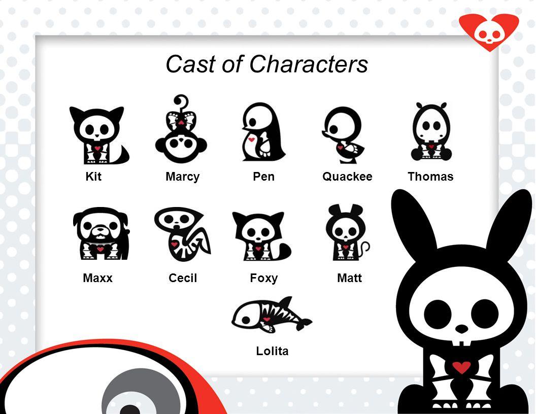 Cast of Characters KitMarcyPenQuackeeThomas FoxyMatt Lolita MaxxCecil