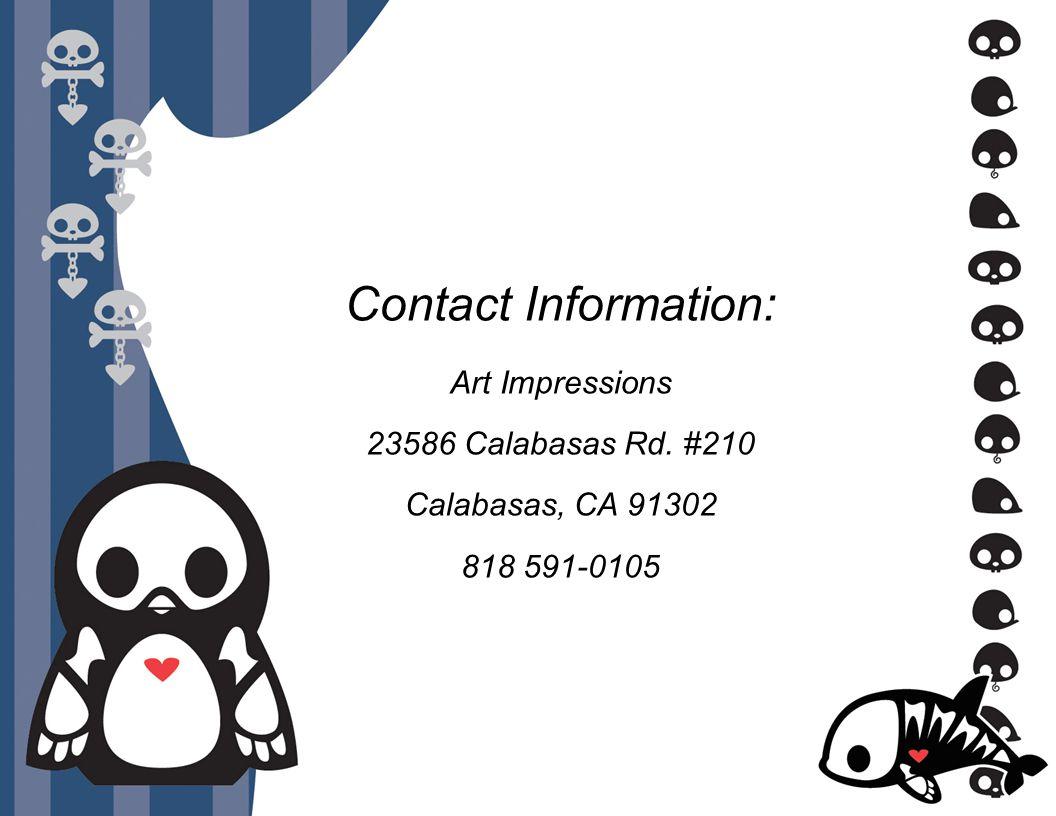 Contact Information: Art Impressions 23586 Calabasas Rd. #210 Calabasas, CA 91302 818 591-0105