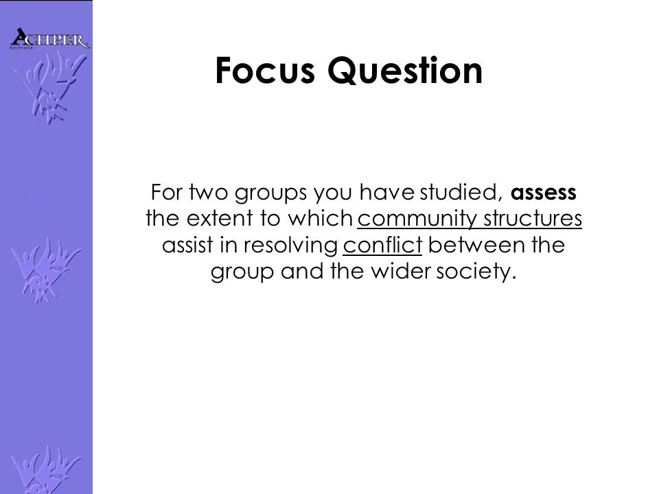 For two groups you have studied, assess the extent to which community structures assist in resolving conflict between the group and the wider society.