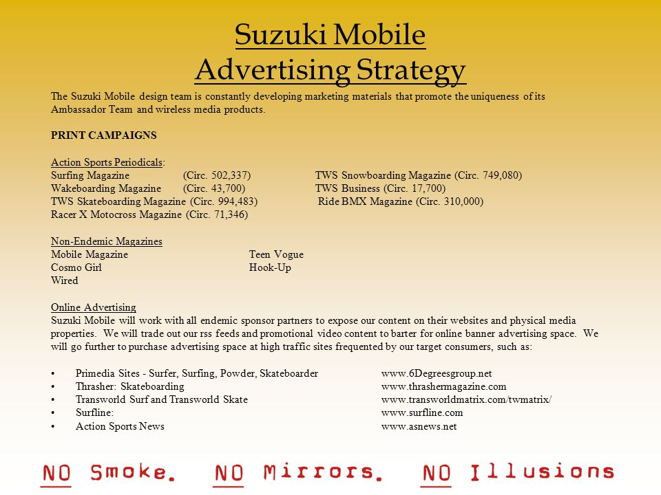Suzuki Mobile Advertising Strategy The Suzuki Mobile design team is constantly developing marketing materials that promote the uniqueness of its Ambassador Team and wireless media products.