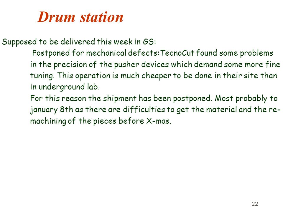 22 Drum station Supposed to be delivered this week in GS: Postponed for mechanical defects:TecnoCut found some problems in the precision of the pusher devices which demand some more fine tuning.