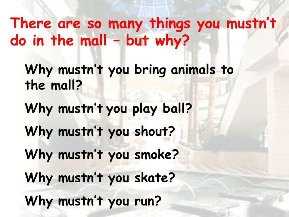 There are so many things you mustn't do in the mall – but why.