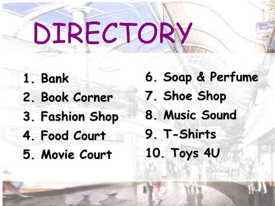 DIRECTORY 1. Bank 2. Book Corner 3. Fashion Shop 4.