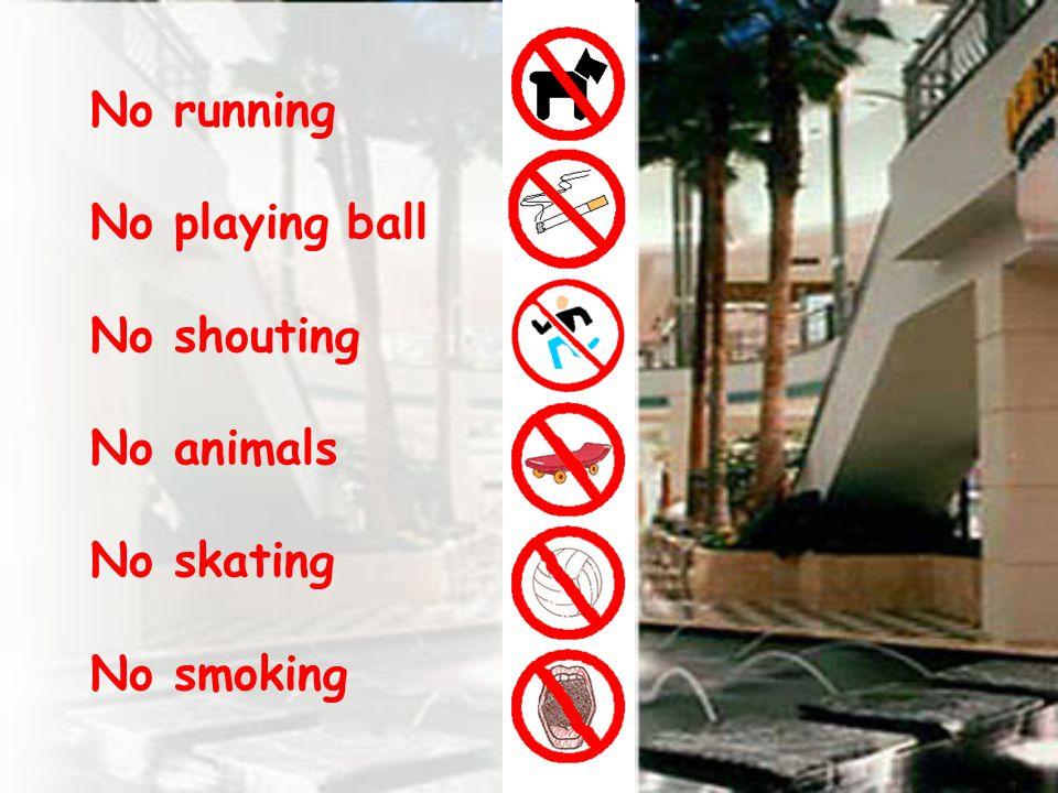 No running No playing ball No shouting No animals No skating No smoking