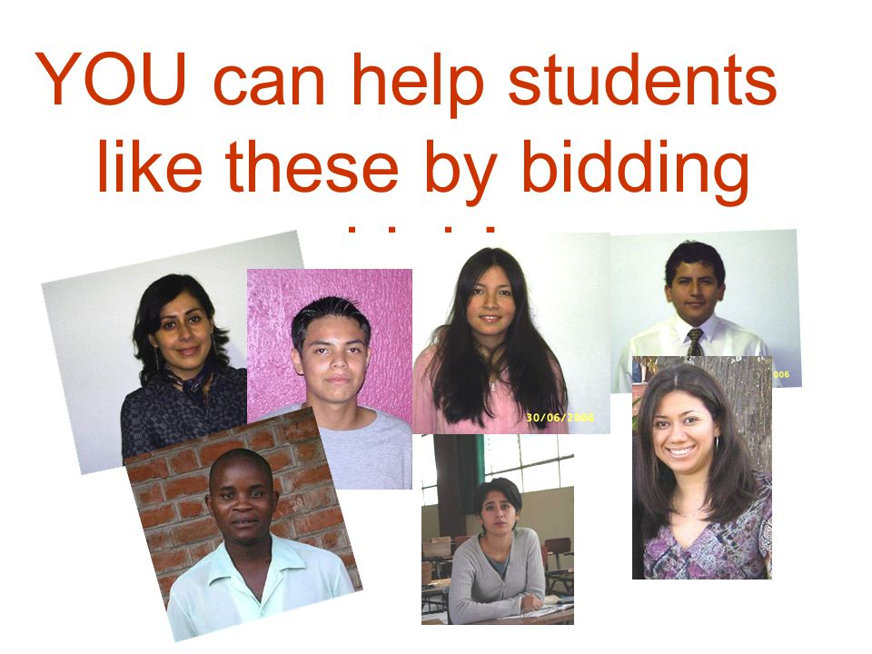 YOU can help students like these by bidding high!