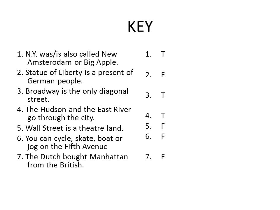 KEY 1. N.Y. was/is also called New Amsterodam or Big Apple.