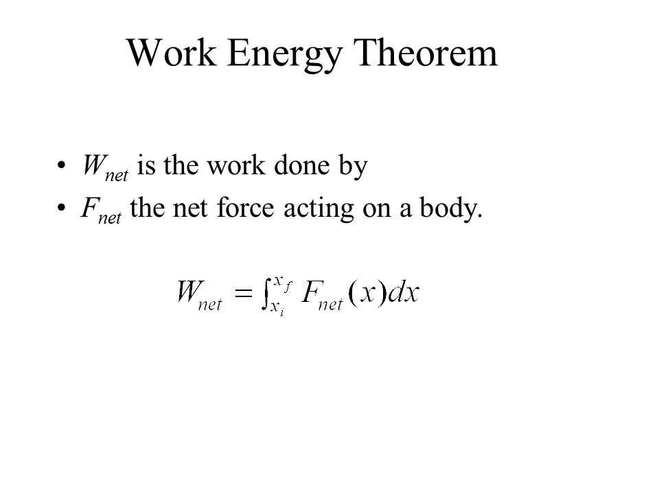 Work Energy Theorem W net is the work done by F net the net force acting on a body.