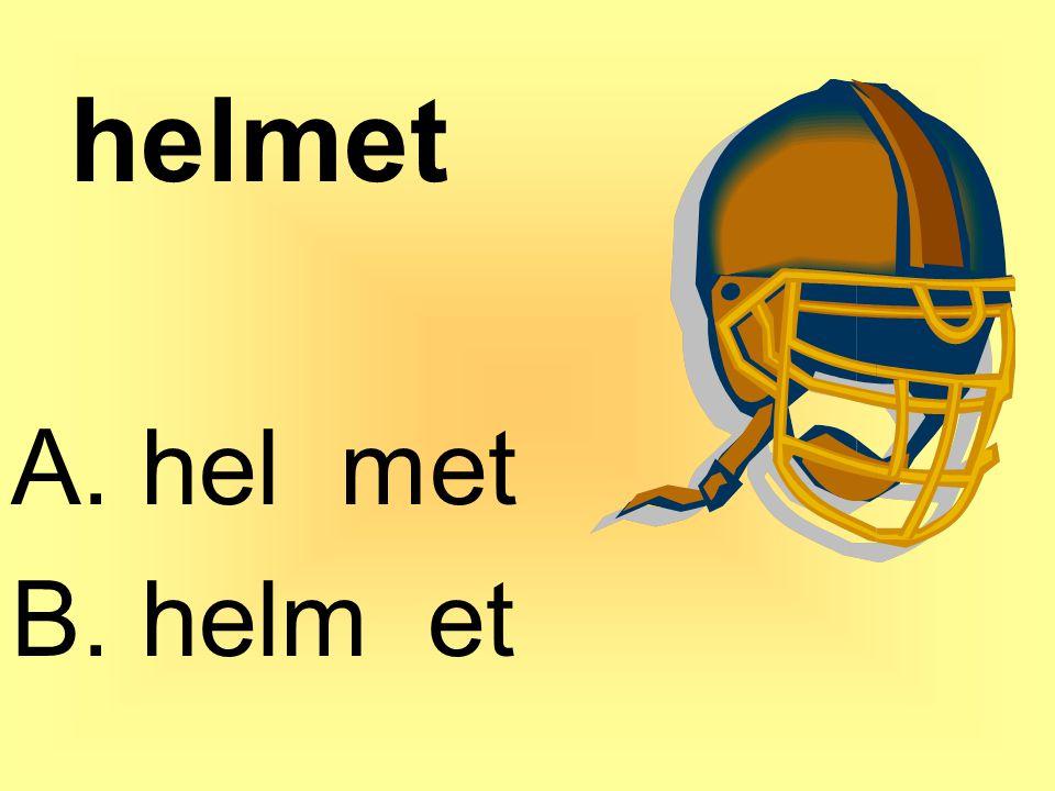 helmet A. hel met B. helm et