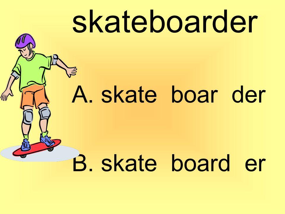 skateboarder A. skate boar der B. skate board er