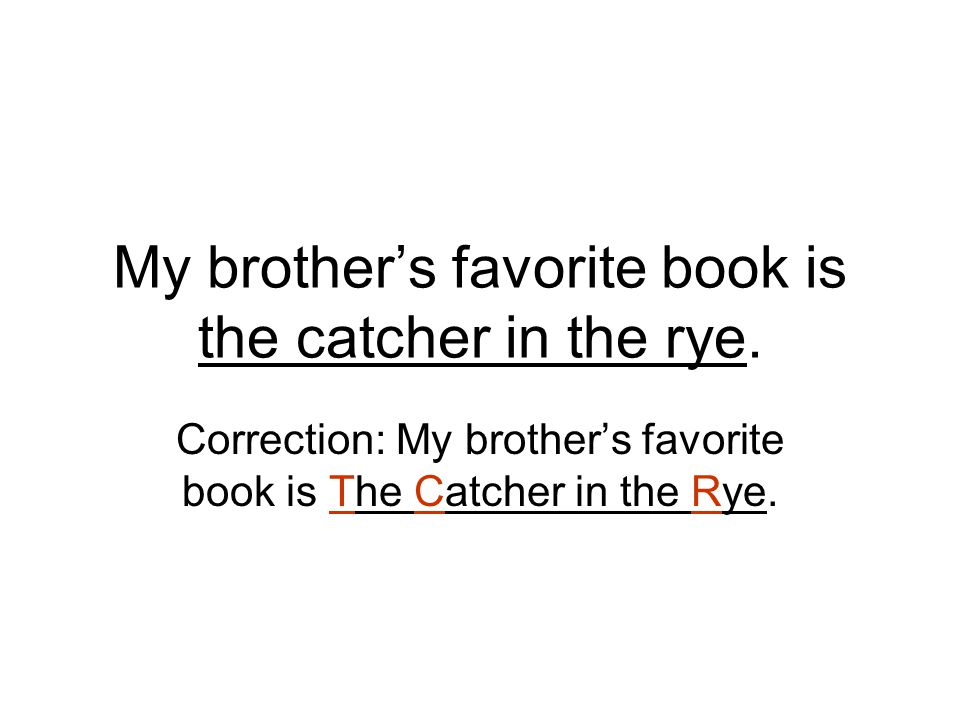 My brother's favorite book is the catcher in the rye.