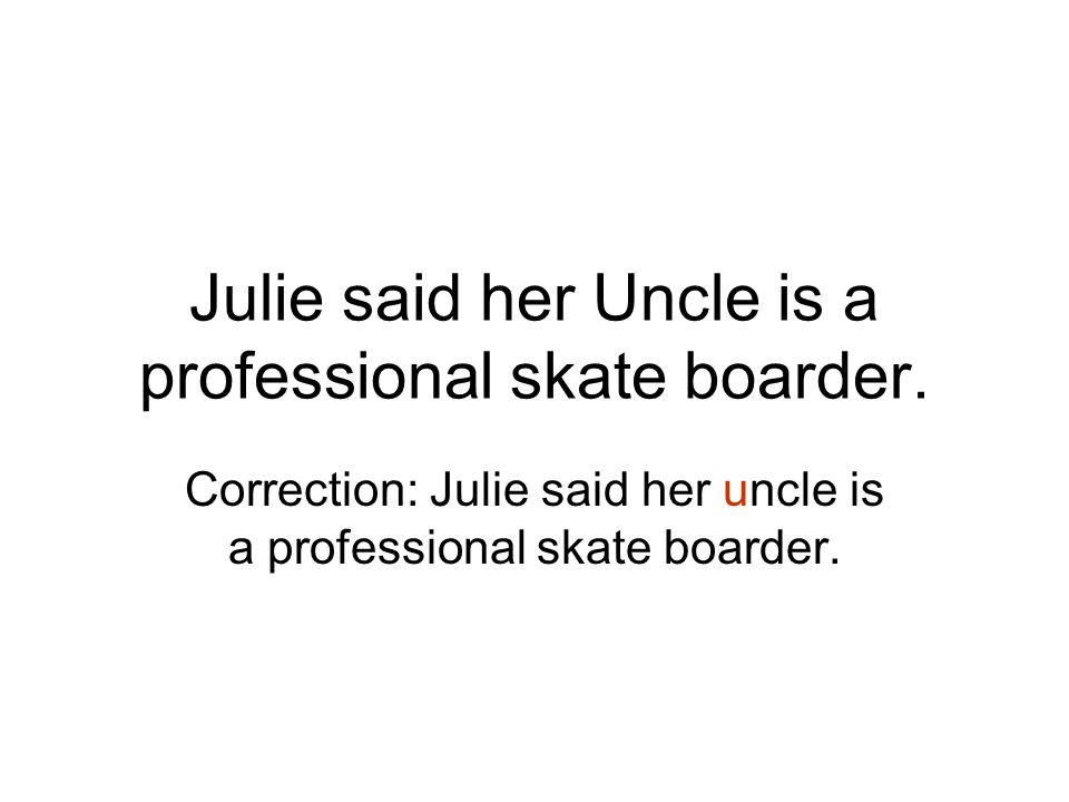 Julie said her Uncle is a professional skate boarder.