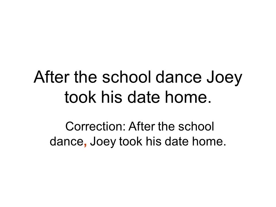 After the school dance Joey took his date home.