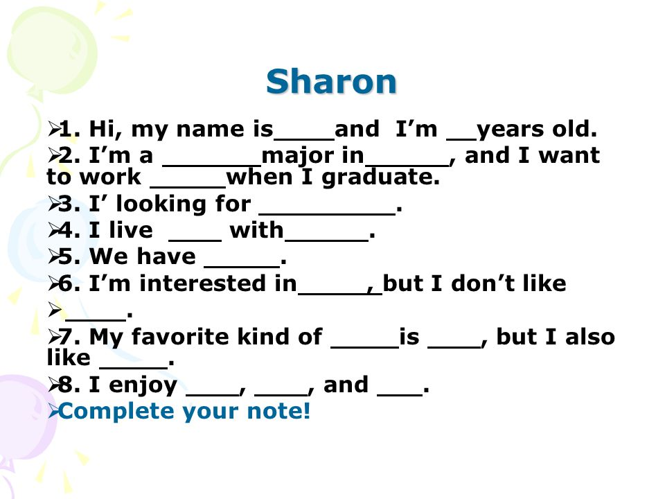 Sharon  1. Hi, my name is and I'm years old.  2.