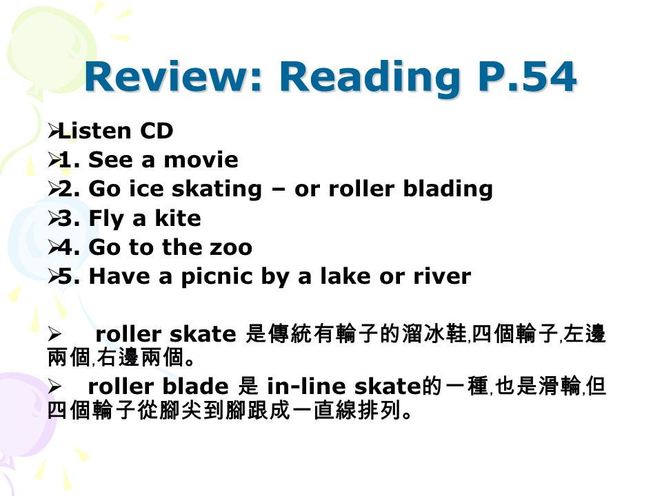 Review: Reading P.54  Listen CD  1. See a movie  2.