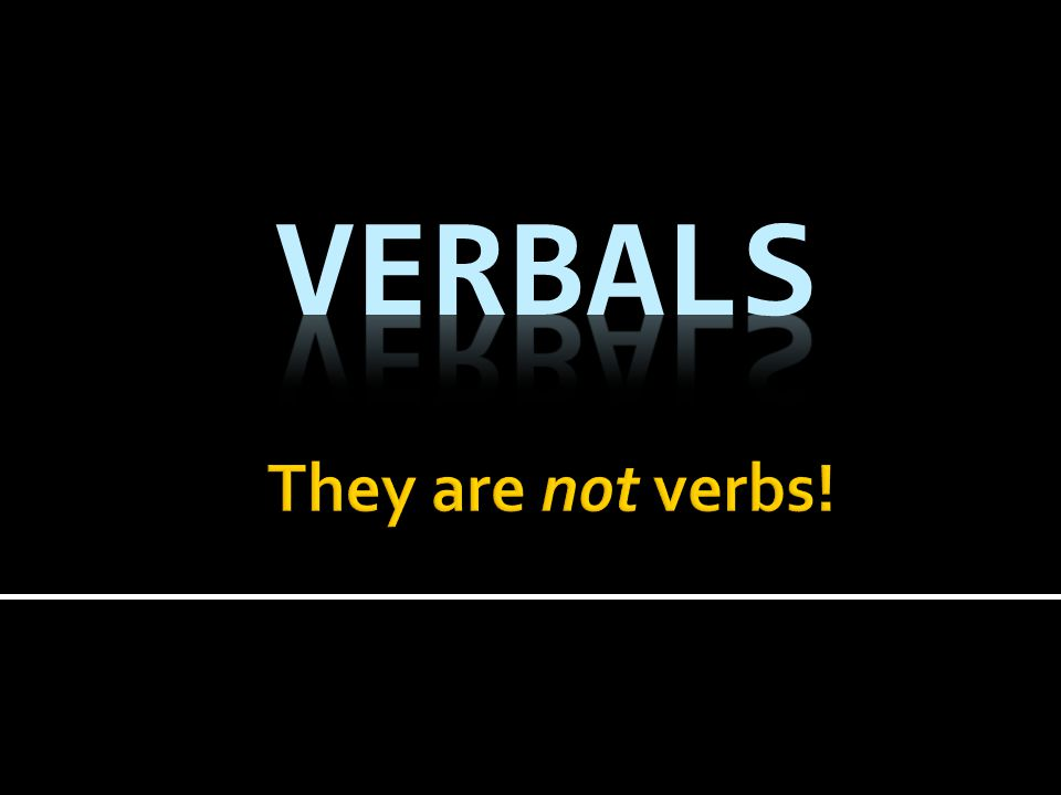 No, not gerbils— verbals! A verbal is a form of a verb but it is NOT a verb!