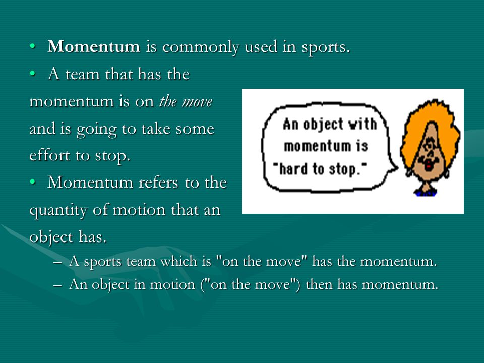 Momentum is commonly used in sports.Momentum is commonly used in sports. A team that has theA team that has the momentum is on the move and is going t