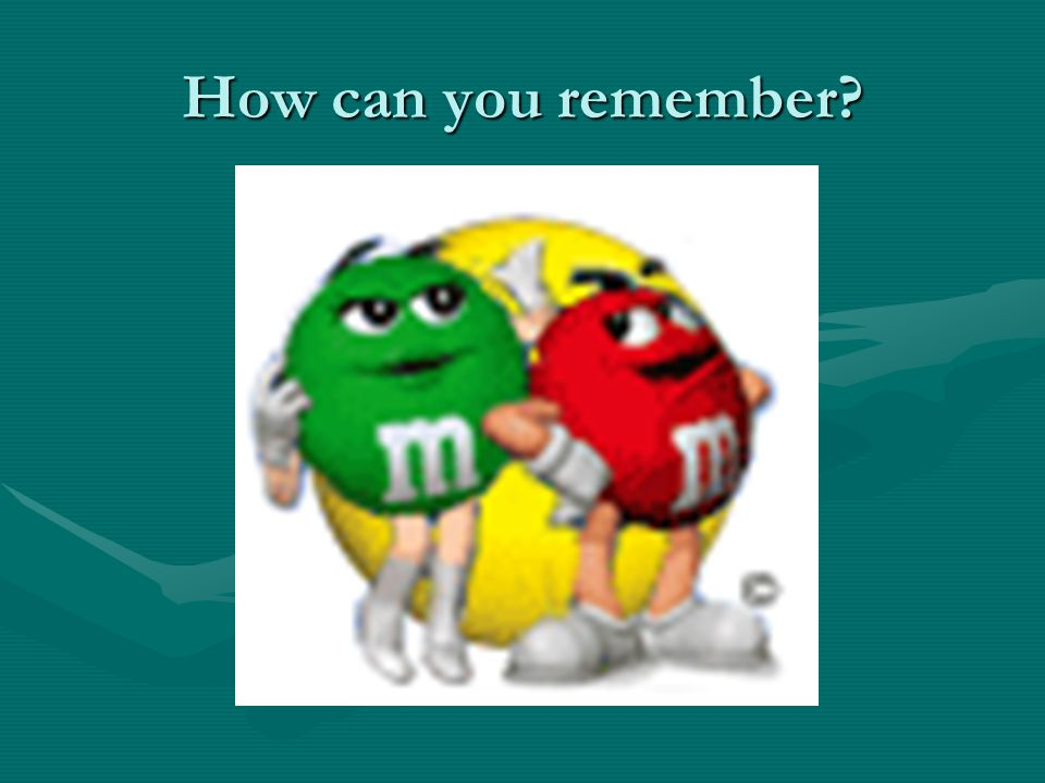 How can you remember?