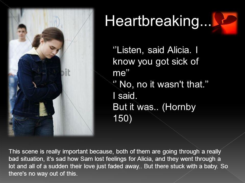 Heartbreaking... ''Listen, said Alicia.