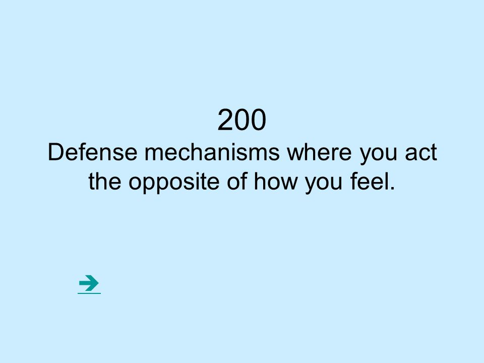200 Defense mechanisms where you act the opposite of how you feel. 