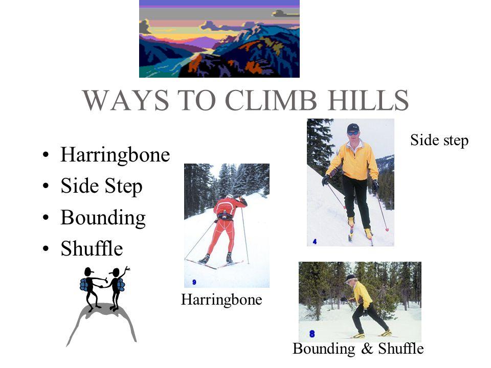 WAYS TO CLIMB HILLS Harringbone Side Step Bounding Shuffle Harringbone Side step Bounding & Shuffle