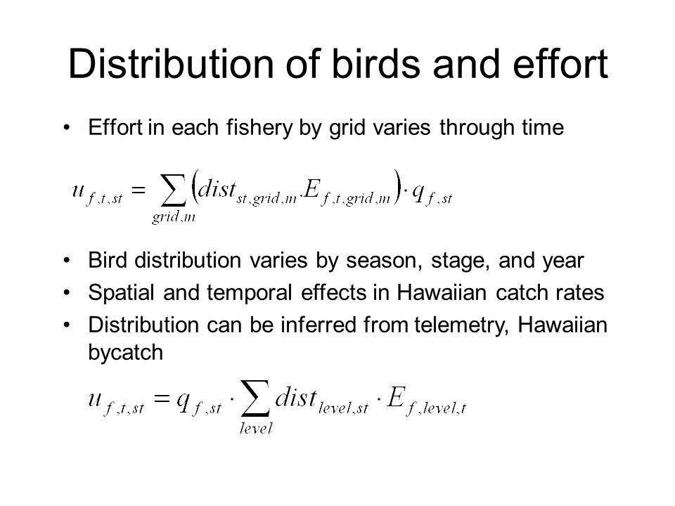 Distribution of birds and effort Effort in each fishery by grid varies through time Bird distribution varies by season, stage, and year Spatial and te
