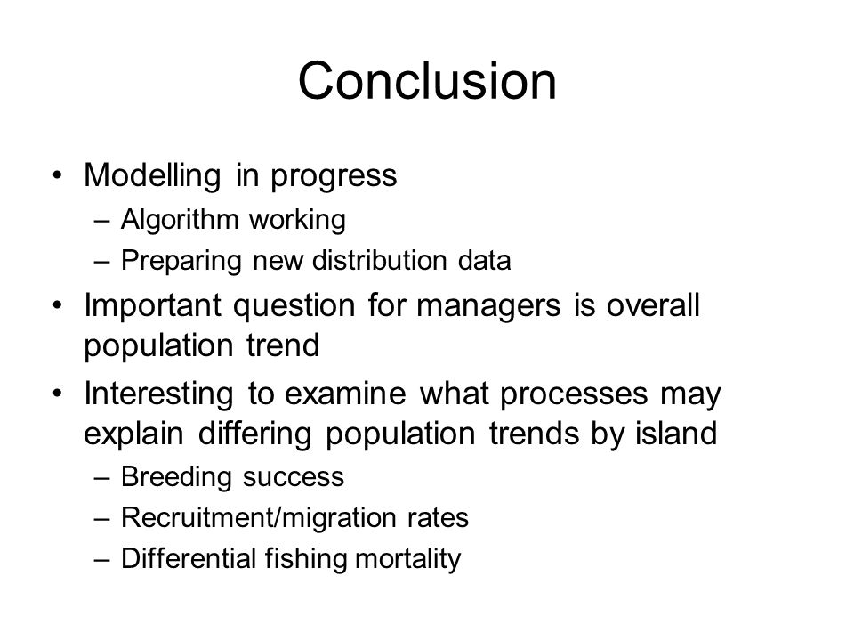 Conclusion Modelling in progress –Algorithm working –Preparing new distribution data Important question for managers is overall population trend Inter