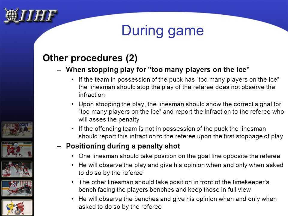 "During game Other procedures (2) –When stopping play for ""too many players on the ice"" If the team in possession of the puck has ""too many players on"