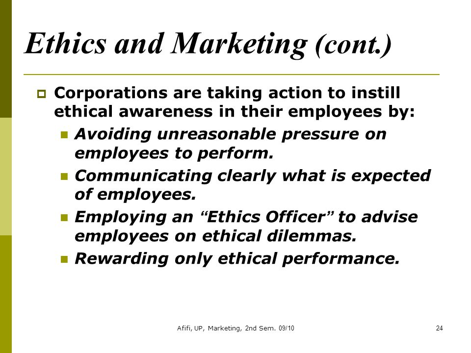 Afifi, UP, Marketing, 2nd Sem. 09/1024 Ethics and Marketing (cont.)  Corporations are taking action to instill ethical awareness in their employees b