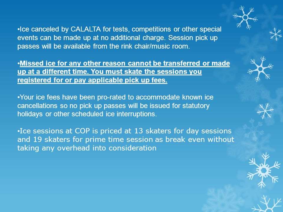 Ice canceled by CALALTA for tests, competitions or other special events can be made up at no additional charge. Session pick up passes will be availab