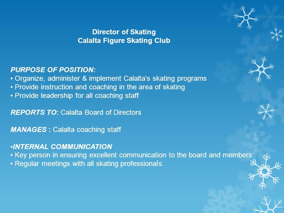 Director of Skating Calalta Figure Skating Club PURPOSE OF POSITION: Organize, administer & implement Calalta's skating programs Provide instruction a