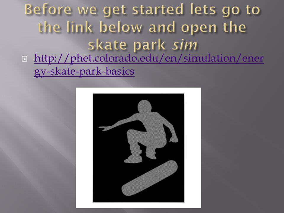  http://phet.colorado.edu/en/simulation/ener gy-skate-park-basics http://phet.colorado.edu/en/simulation/ener gy-skate-park-basics
